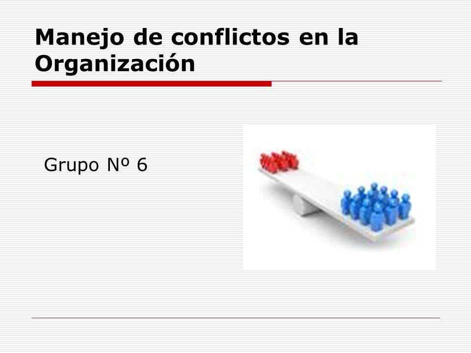 Manejo de conflictos en la Organización Grupo Nº 6