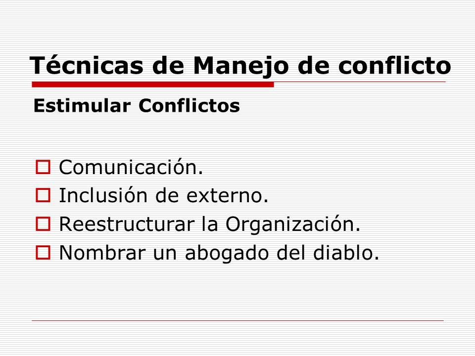 Técnicas de Manejo de conflicto Comunicación. Inclusión de externo. Reestructurar la Organización. Nombrar un abogado del diablo. Estimular Conflictos