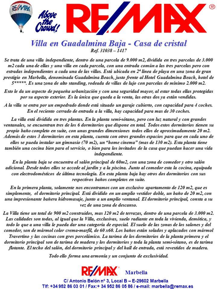 C/ Antonio Belón nº 3, Local B – E-29602 Marbella C/ Antonio Belón nº 3, Local B – E-29602 Marbella Tlf: +34 952 86 03 01 / Fax:+ 34 952 86 05 86 / e-mail: marbella@remax.es Tlf: +34 952 86 03 01 / Fax:+ 34 952 86 05 86 / e-mail: marbella@remax.es Marbella Villa in Guadalmina Baja - Casa de cristal Ref.