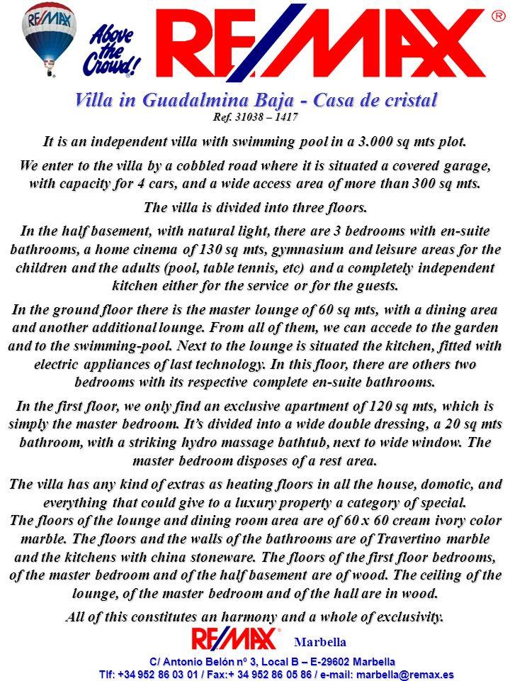 C/ Antonio Belón nº 3, Local B – E-29602 Marbella C/ Antonio Belón nº 3, Local B – E-29602 Marbella Tlf: +34 952 86 03 01 / Fax:+ 34 952 86 05 86 / e-mail: marbella@remax.es Tlf: +34 952 86 03 01 / Fax:+ 34 952 86 05 86 / e-mail: marbella@remax.es Marbella Villa en Guadalmina Baja - Casa de cristal Ref.