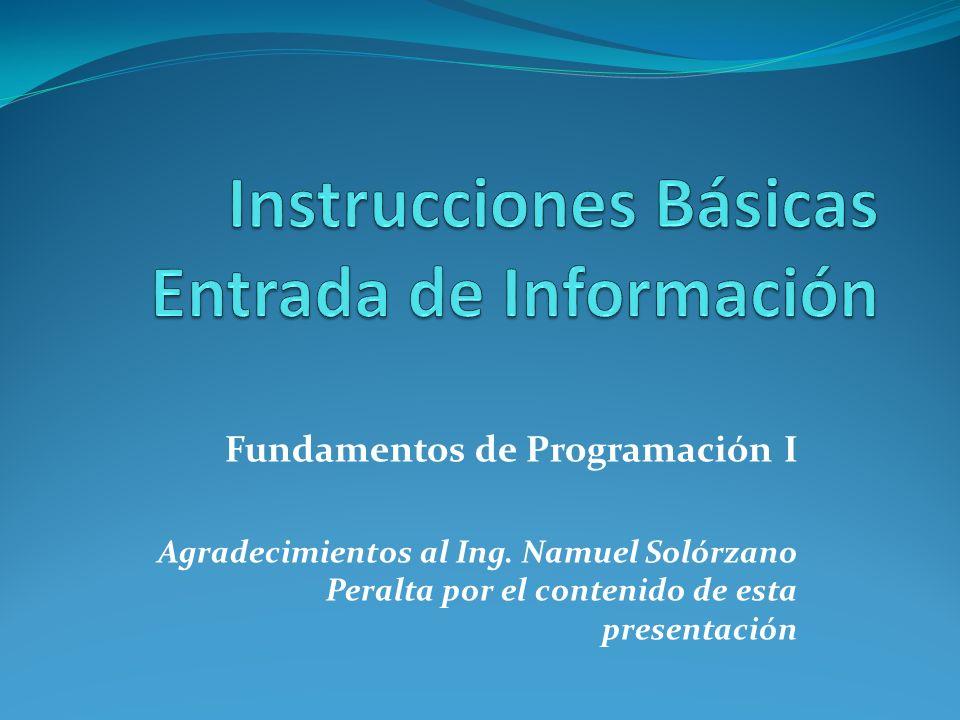 Fundamentos de Programación I Agradecimientos al Ing. Namuel Solórzano Peralta por el contenido de esta presentación