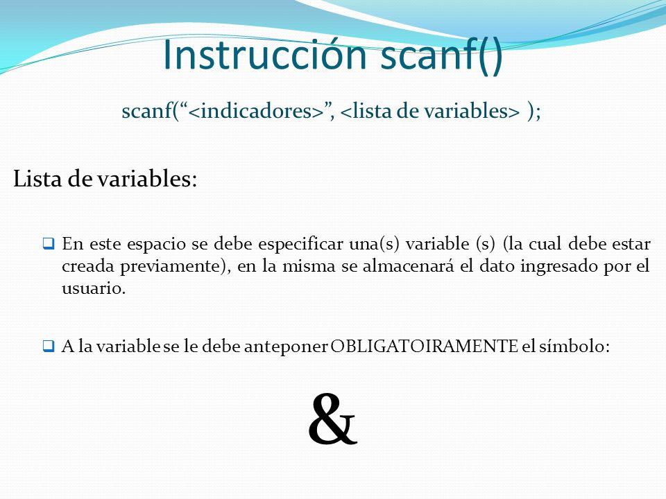 Instrucción scanf() scanf(, ); Lista de variables: En este espacio se debe especificar una(s) variable (s) (la cual debe estar creada previamente), en