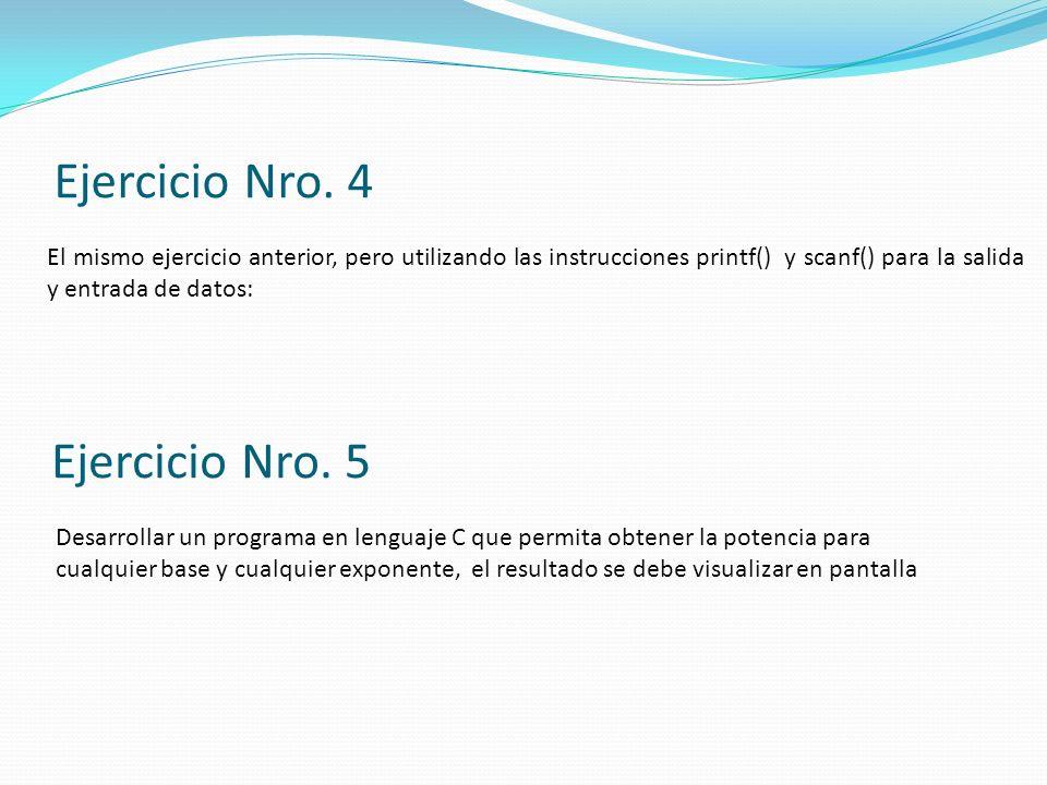 Ejercicio Nro. 4 El mismo ejercicio anterior, pero utilizando las instrucciones printf() y scanf() para la salida y entrada de datos: Desarrollar un p