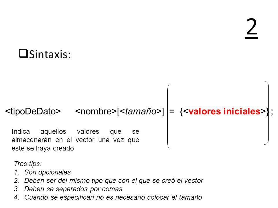 Sintaxis: 2 Indica aquellos valores que se almacenarán en el vector una vez que este se haya creado Tres tips: 1.Son opcionales 2.Deben ser del mismo