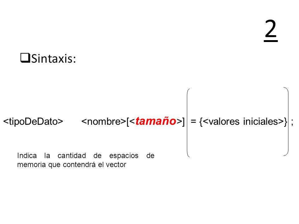 Sintaxis: 2 Indica aquellos valores que se almacenarán en el vector una vez que este se haya creado Tres tips: 1.Son opcionales 2.Deben ser del mismo tipo que con el que se creó el vector 3.Deben se separados por comas 4.Cuando se especifican no es necesario colocar el tamaño [ ] = { } ;