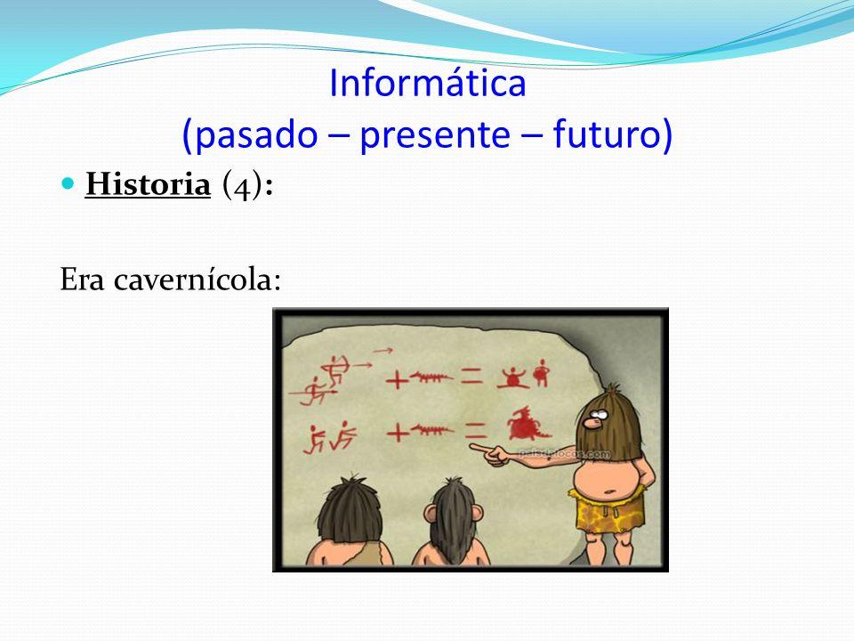 Informática (pasado – presente – futuro) Historia (4): Era cavernícola: