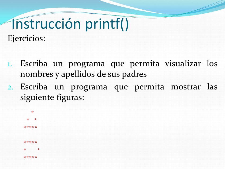 Instrucción printf() Ejercicios: 1.