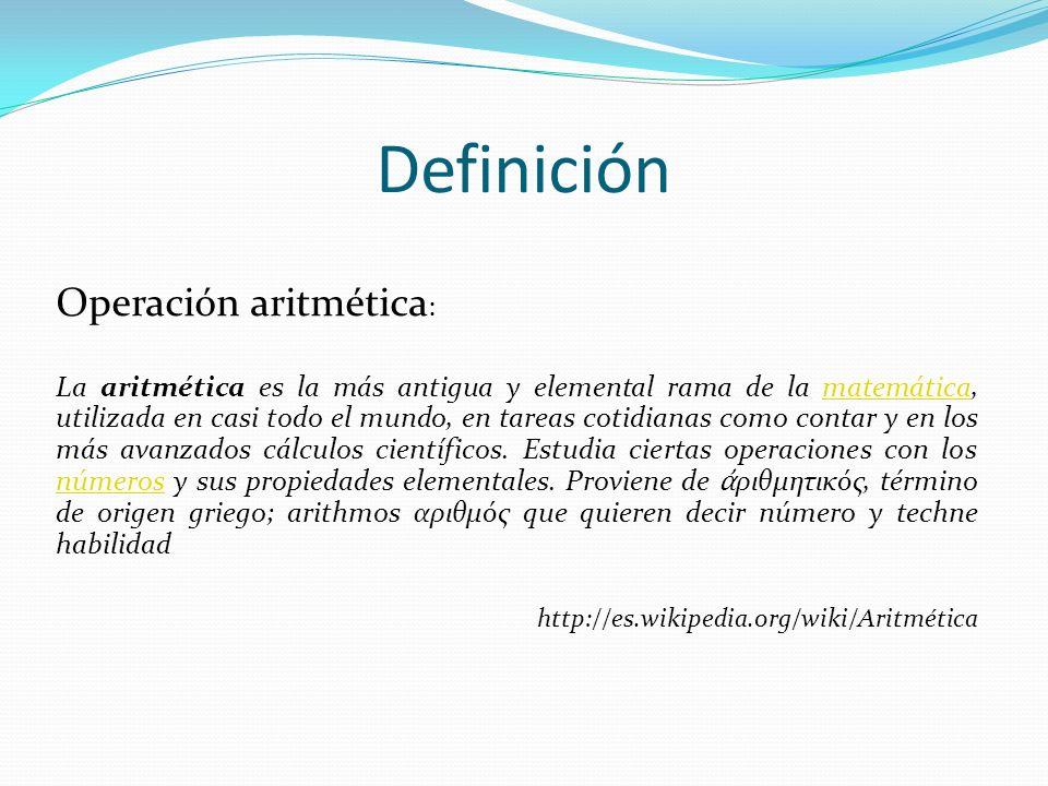 Definición Operación aritmética : La aritmética es la más antigua y elemental rama de la matemática, utilizada en casi todo el mundo, en tareas cotidi