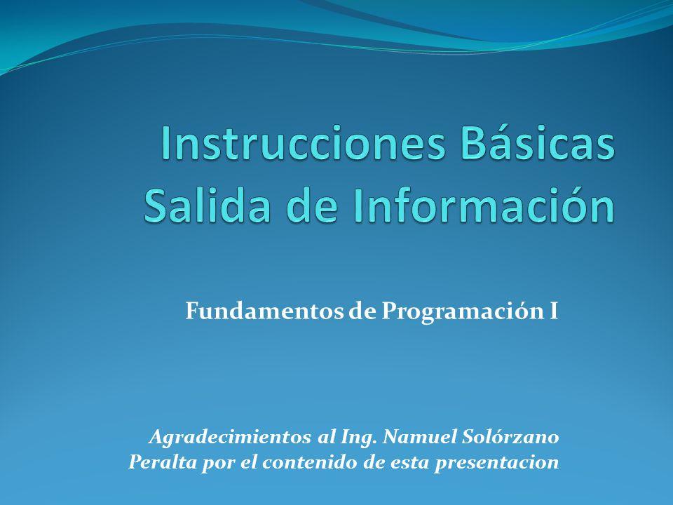 Fundamentos de Programación I Agradecimientos al Ing. Namuel Solórzano Peralta por el contenido de esta presentacion