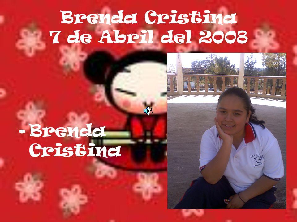 Brenda Cristina 7 de Abril del 2008 Brenda Cristina