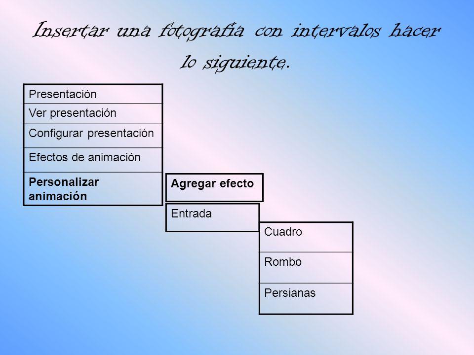Insertar una fotografía con intervalos hacer lo siguiente. Presentación Ver presentación Configurar presentación Efectos de animación Personalizar ani