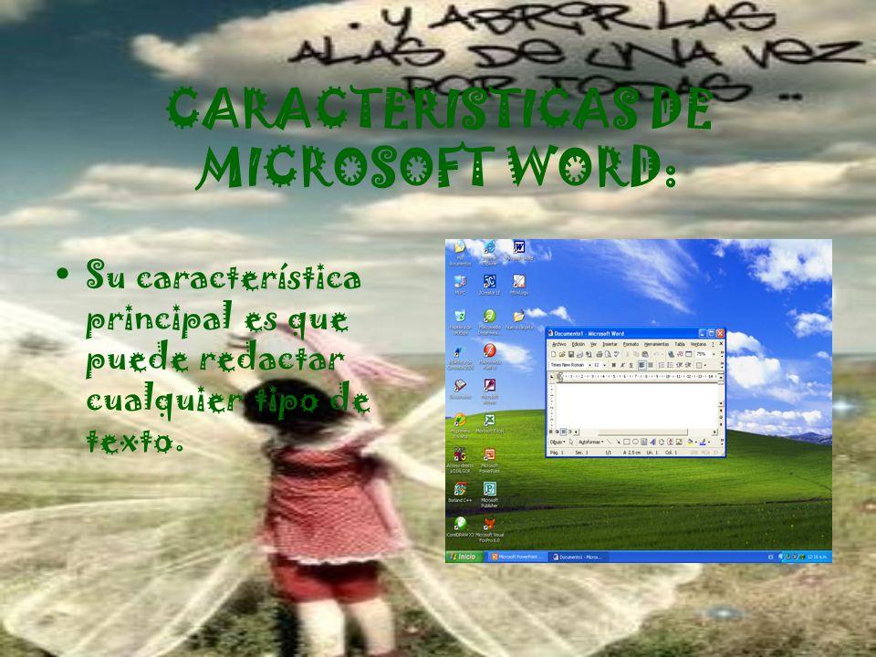 CARACTERISTICAS DE MICROSOFT WORD: Su característica principal es que puede redactar cualquier tipo de texto.