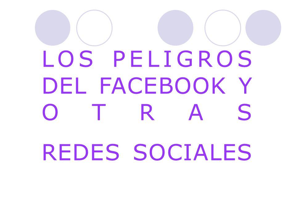 LOS PELIGROS DEL FACEBOOK Y OTRAS REDES SOCIALES