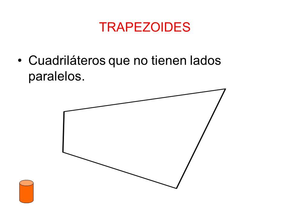 TRAPEZOIDES Cuadriláteros que no tienen lados paralelos.