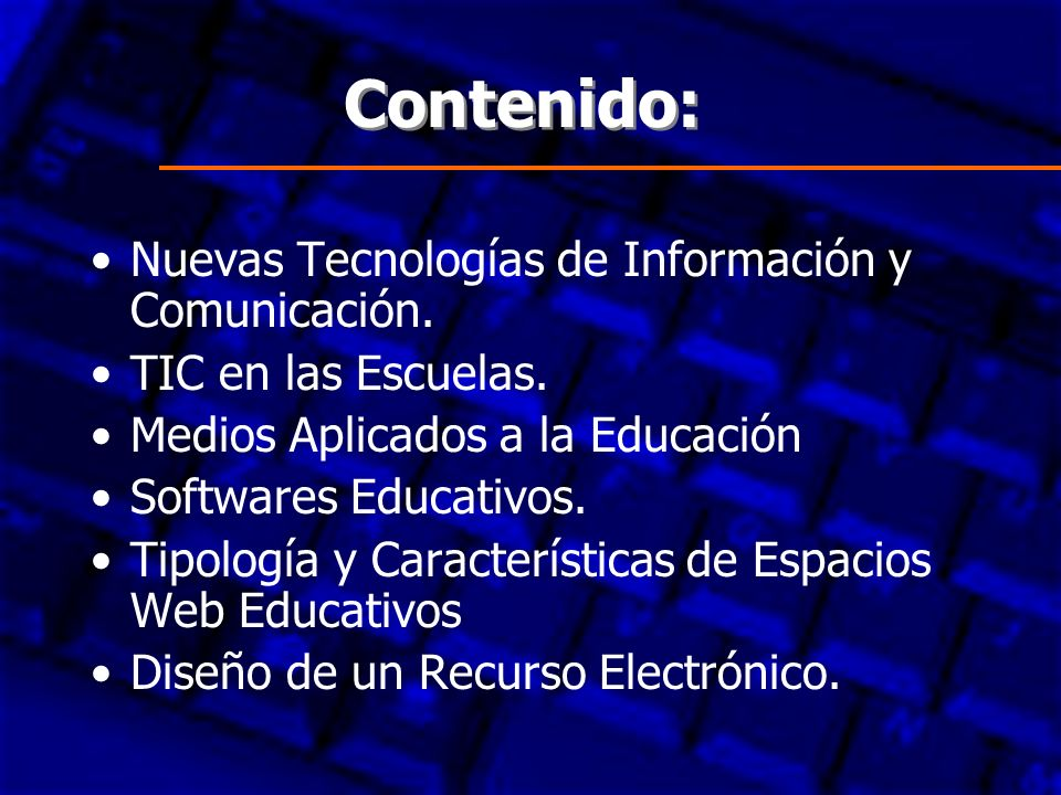 Contenido: Nuevas Tecnologías de Información y Comunicación. TIC en las Escuelas. Medios Aplicados a la Educación Softwares Educativos. Tipología y Ca