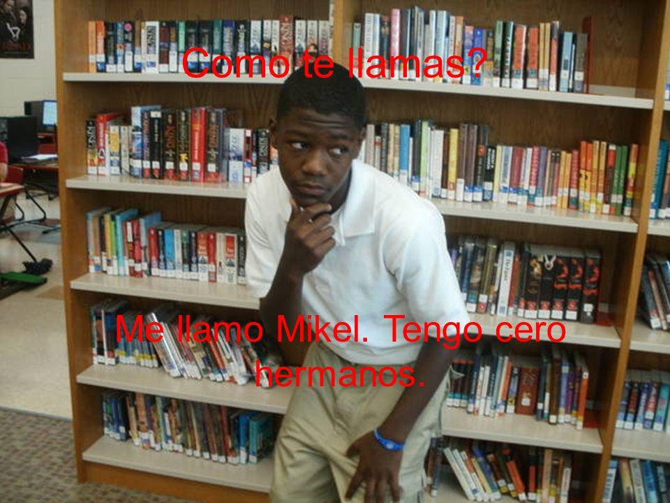 Como te llamas Me llamo Mikel. Tengo cero hermanos.