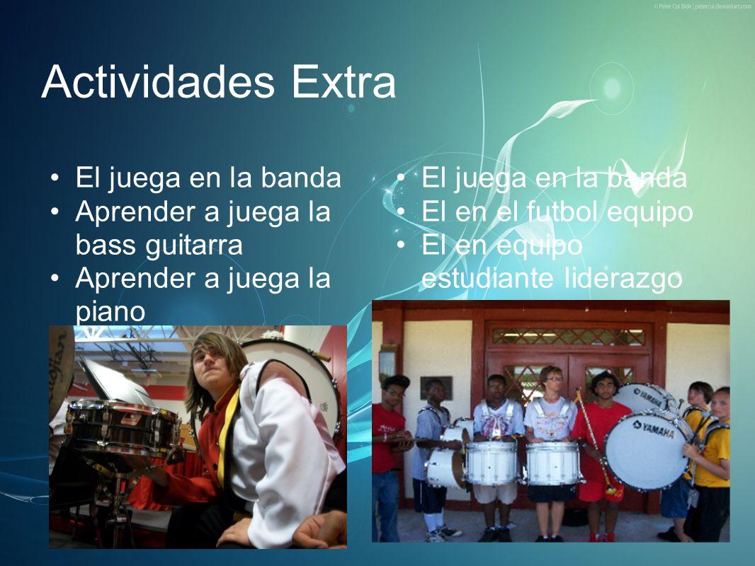 Actividades Extra El juega en la banda Aprender a juega la bass guitarra Aprender a juega la piano El juega en la banda El en el futbol equipo El en e