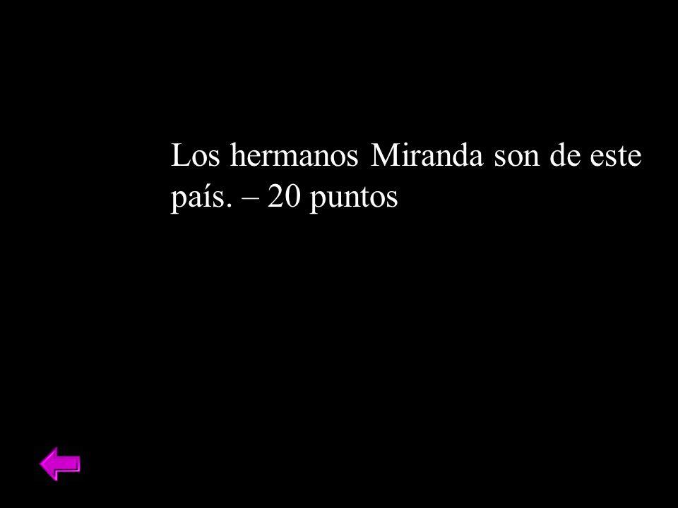 Los hermanos Miranda son de este país. – 20 puntos