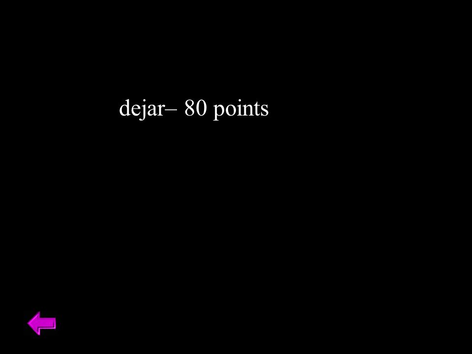 dejar– 80 points