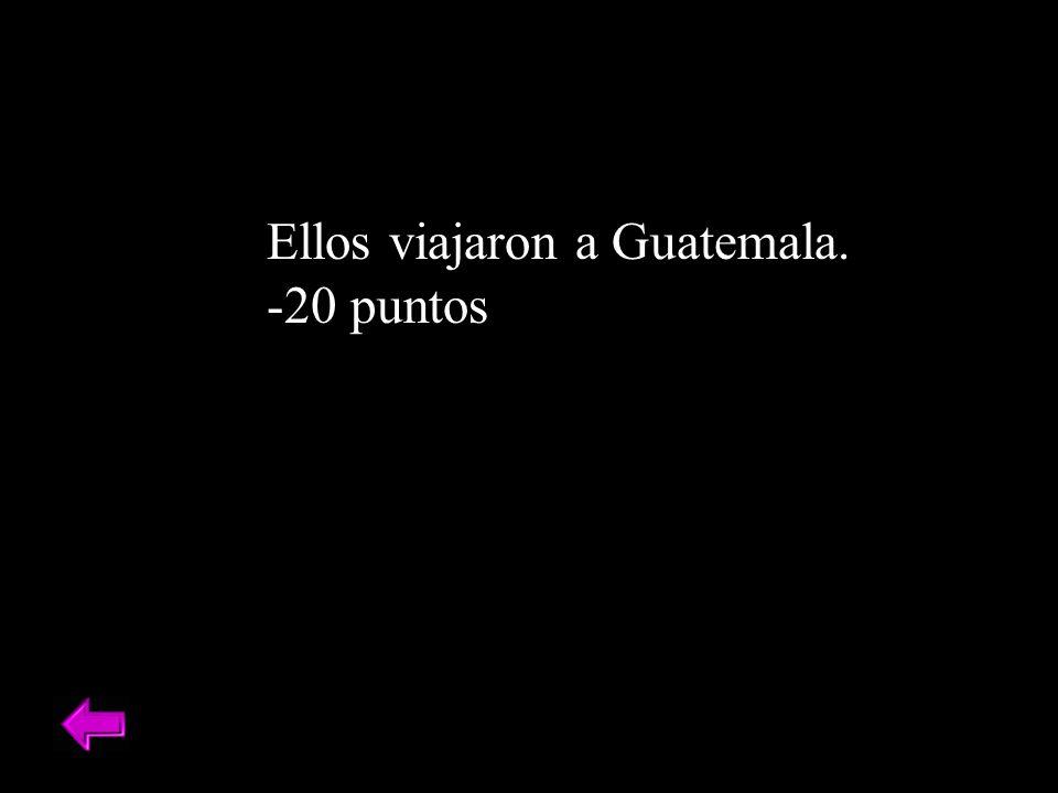 Ellos viajaron a Guatemala. -20 puntos
