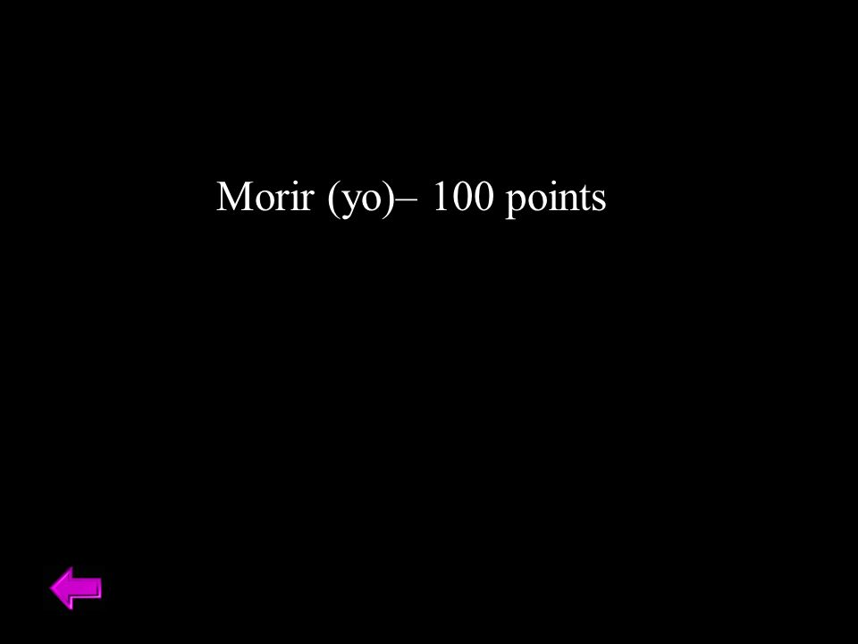 Morir (yo)– 100 points