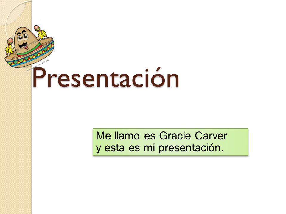 Presentación Me llamo es Gracie Carver y esta es mi presentación. Me llamo es Gracie Carver y esta es mi presentación.