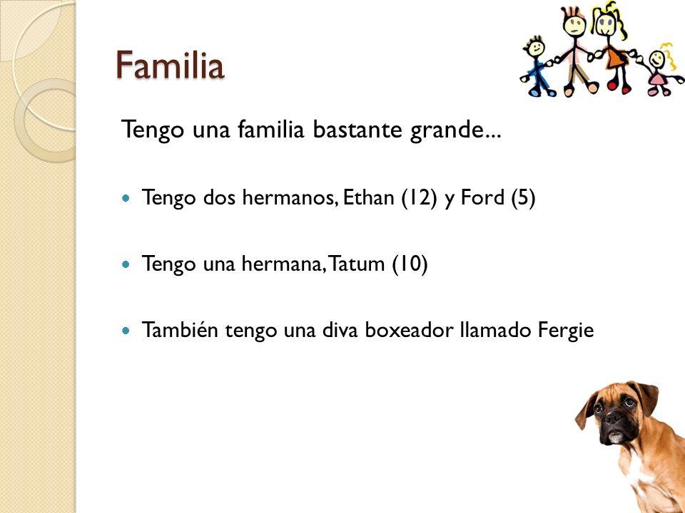Familia Tengo una familia bastante grande... Tengo dos hermanos, Ethan (12) y Ford (5) Tengo una hermana, Tatum (10) También tengo una diva boxeador l