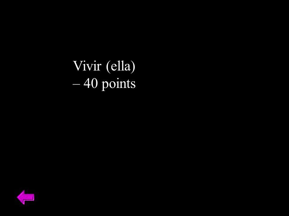 Vivir (ella) – 40 points
