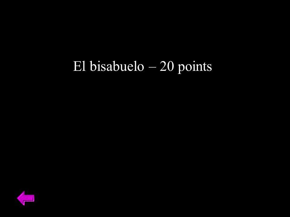 El bisabuelo – 20 points
