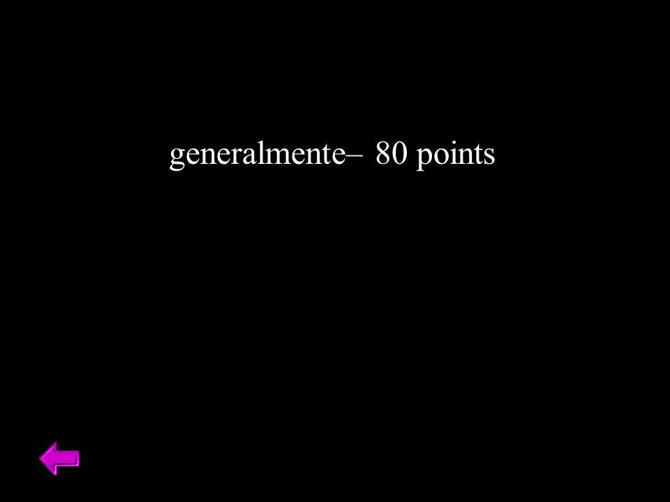 generalmente– 80 points