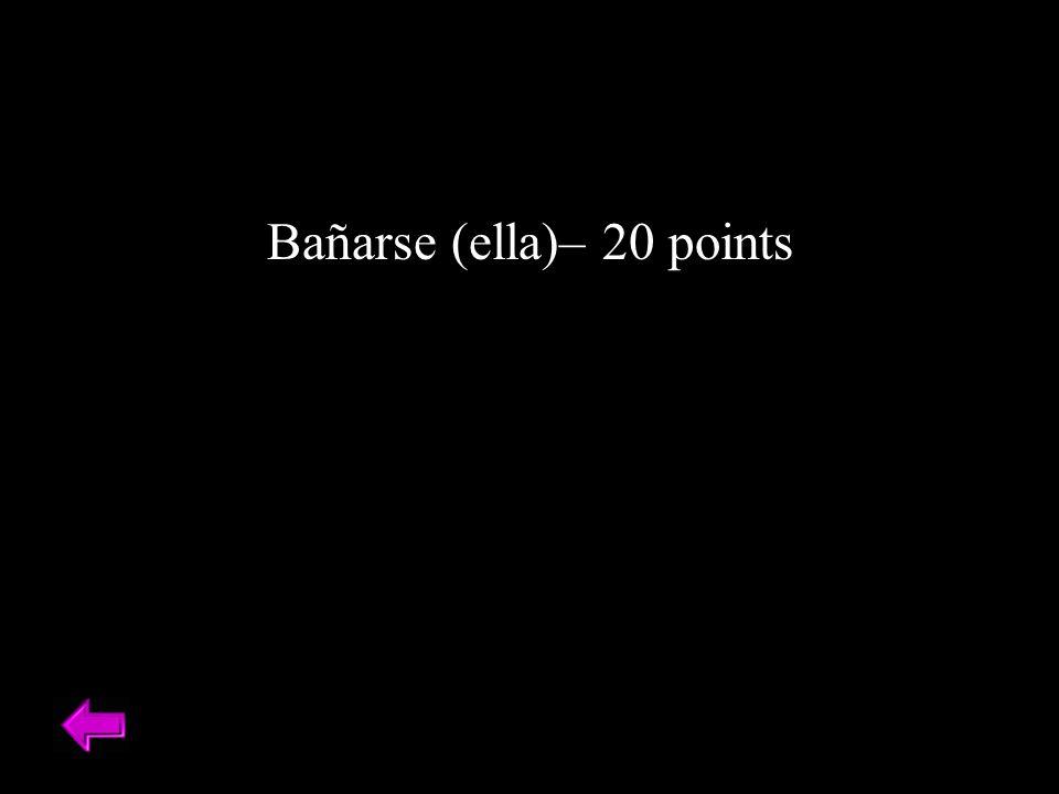 Bañarse (ella)– 20 points