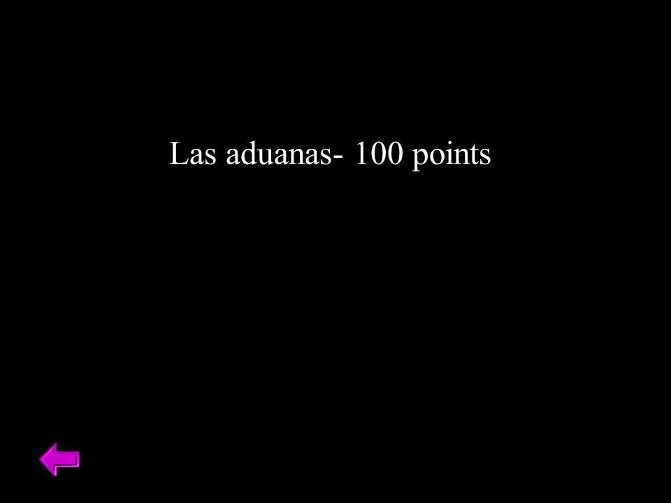 Las aduanas- 100 points