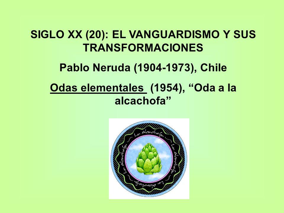 SIGLO XX (20): EL VANGUARDISMO Y SUS TRANSFORMACIONES Pablo Neruda (1904-1973), Chile Odas elementales (1954), Oda a la alcachofa