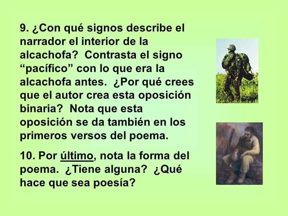 9. ¿Con qué signos describe el narrador el interior de la alcachofa? Contrasta el signo pacífico con lo que era la alcachofa antes. ¿Por qué crees que