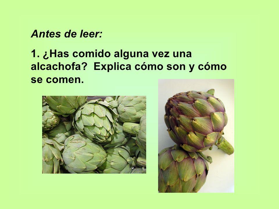 Antes de leer: 1. ¿Has comido alguna vez una alcachofa? Explica cómo son y cómo se comen.