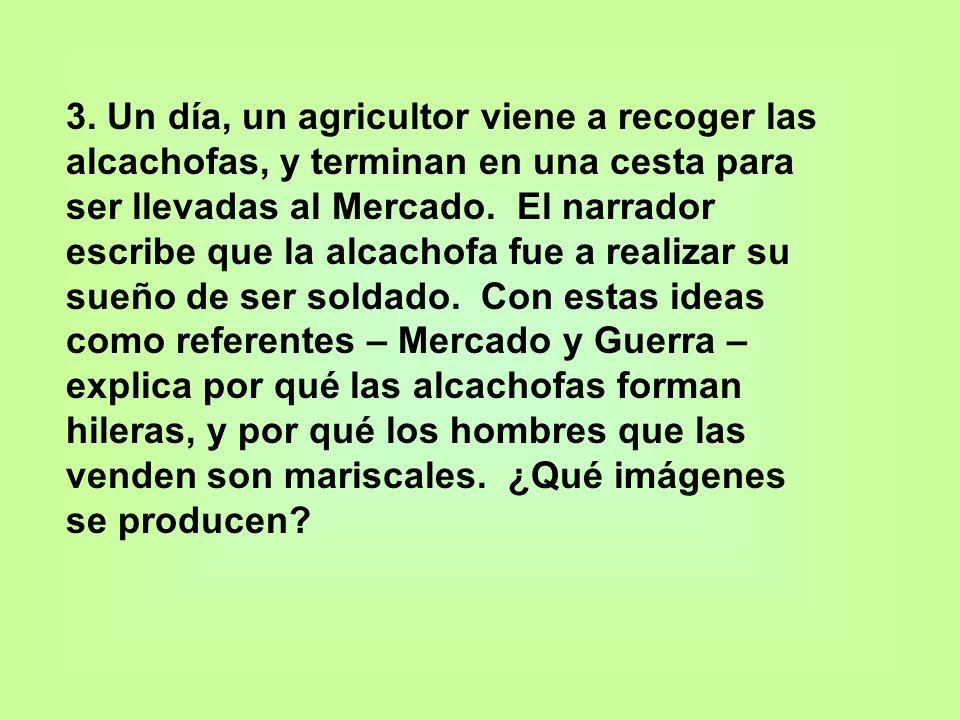 3. Un día, un agricultor viene a recoger las alcachofas, y terminan en una cesta para ser llevadas al Mercado. El narrador escribe que la alcachofa fu