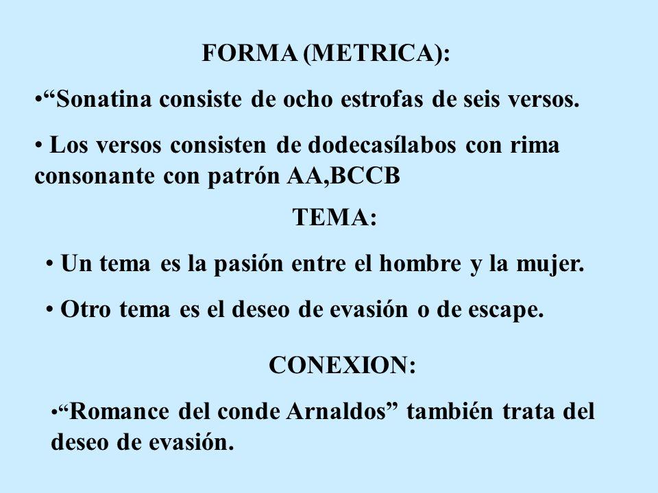 FORMA (METRICA): Sonatina consiste de ocho estrofas de seis versos. Los versos consisten de dodecasílabos con rima consonante con patrón AA,BCCB TEMA: