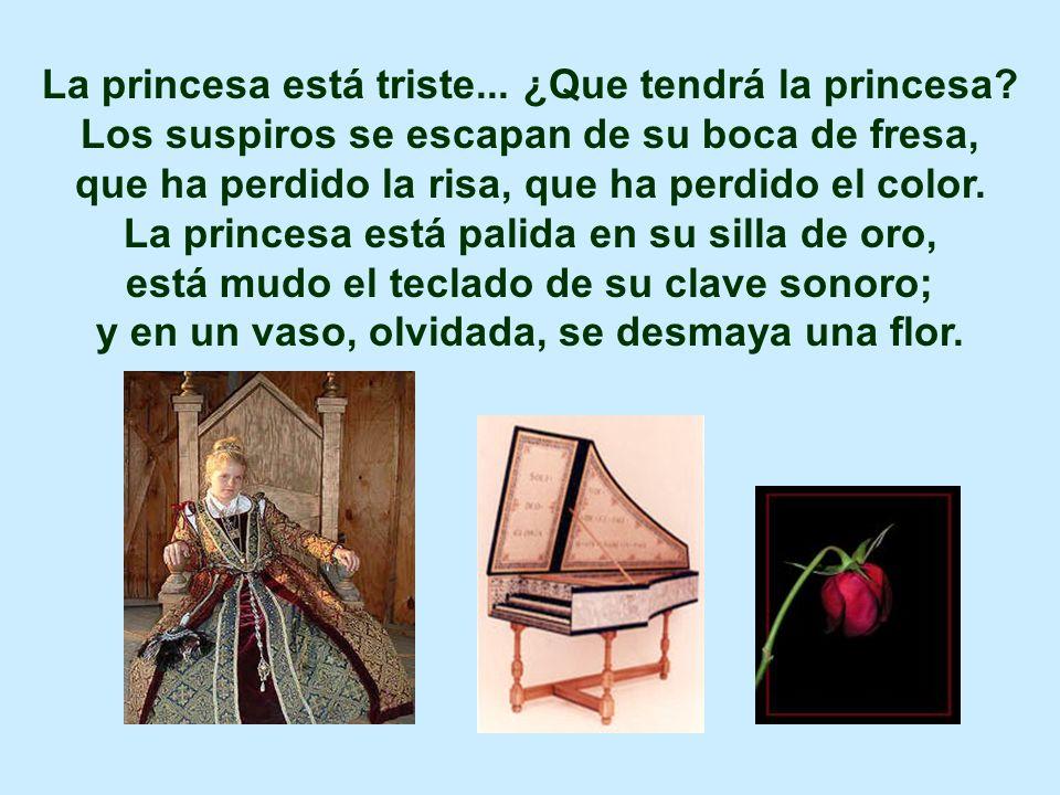 La princesa está triste... ¿Que tendrá la princesa? Los suspiros se escapan de su boca de fresa, que ha perdido la risa, que ha perdido el color. La p