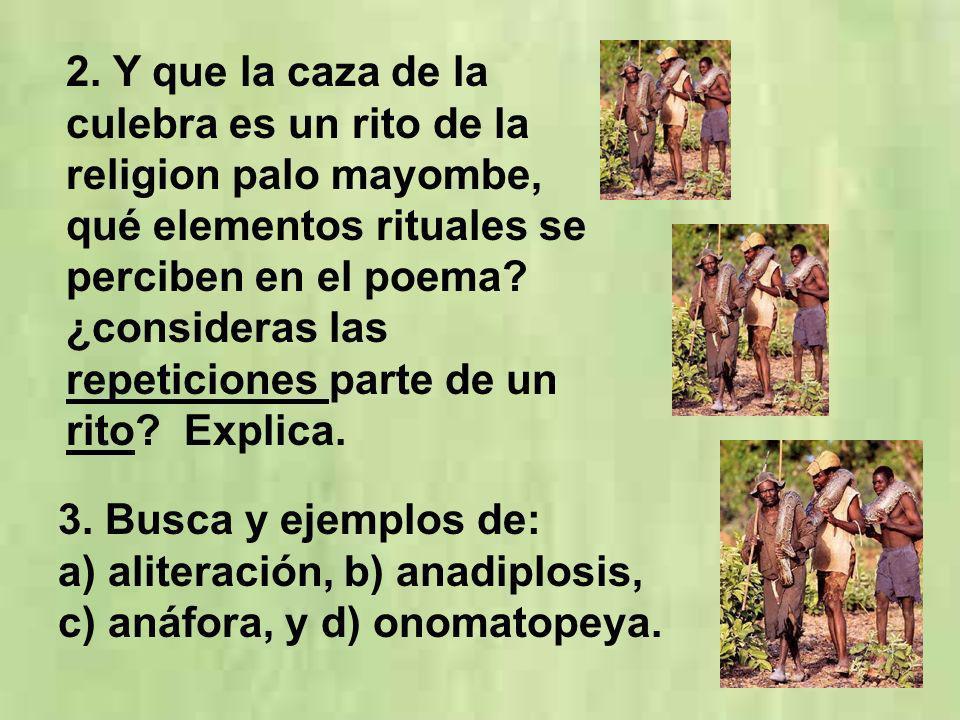 2. Y que la caza de la culebra es un rito de la religion palo mayombe, qué elementos rituales se perciben en el poema? ¿consideras las repeticiones pa