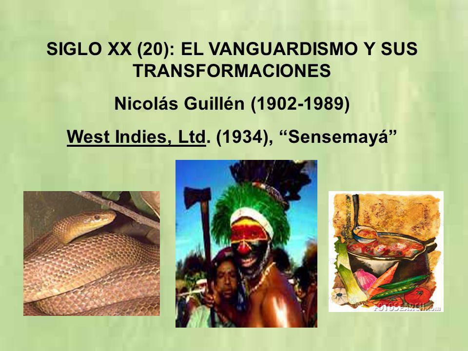SIGLO XX (20): EL VANGUARDISMO Y SUS TRANSFORMACIONES Nicolás Guillén (1902-1989) West Indies, Ltd. (1934), Sensemayá