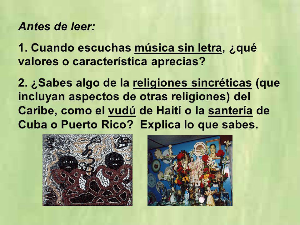 Antes de leer: 1. Cuando escuchas música sin letra, ¿qué valores o característica aprecias? 2. ¿Sabes algo de la religiones sincréticas (que incluyan