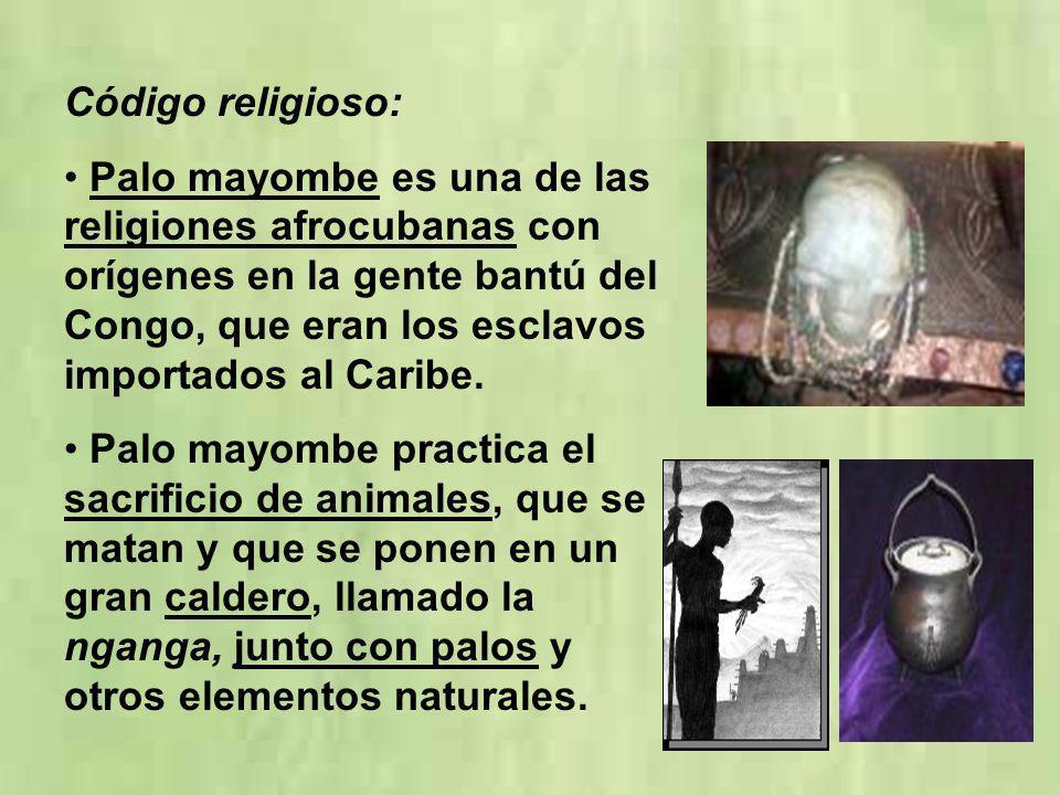 Código religioso: Palo mayombe es una de las religiones afrocubanas con orígenes en la gente bantú del Congo, que eran los esclavos importados al Cari
