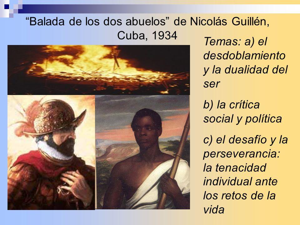 Balada de los dos abuelos de Nicolás Guillén, Cuba, 1934 Temas: a) el desdoblamiento y la dualidad del ser b) la crítica social y política c) el desaf