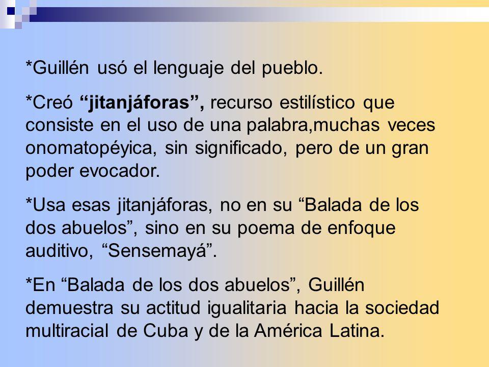 *Guillén usó el lenguaje del pueblo. *Creó jitanjáforas, recurso estilístico que consiste en el uso de una palabra,muchas veces onomatopéyica, sin sig
