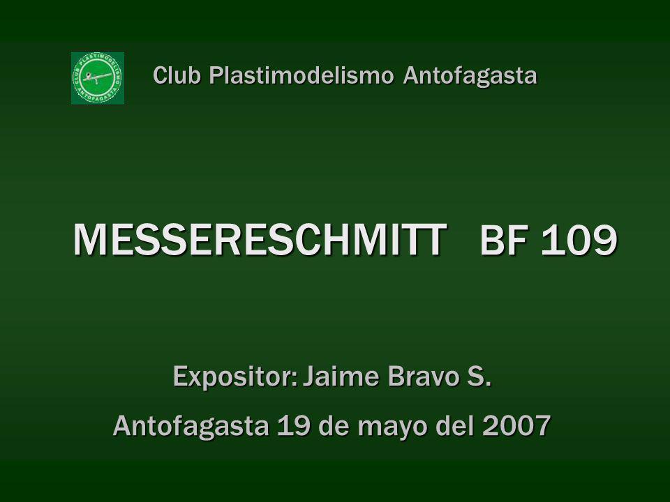 MESSERESCHMITT BF 109 Expositor: Jaime Bravo S. Antofagasta 19 de mayo del 2007 Club Plastimodelismo Antofagasta