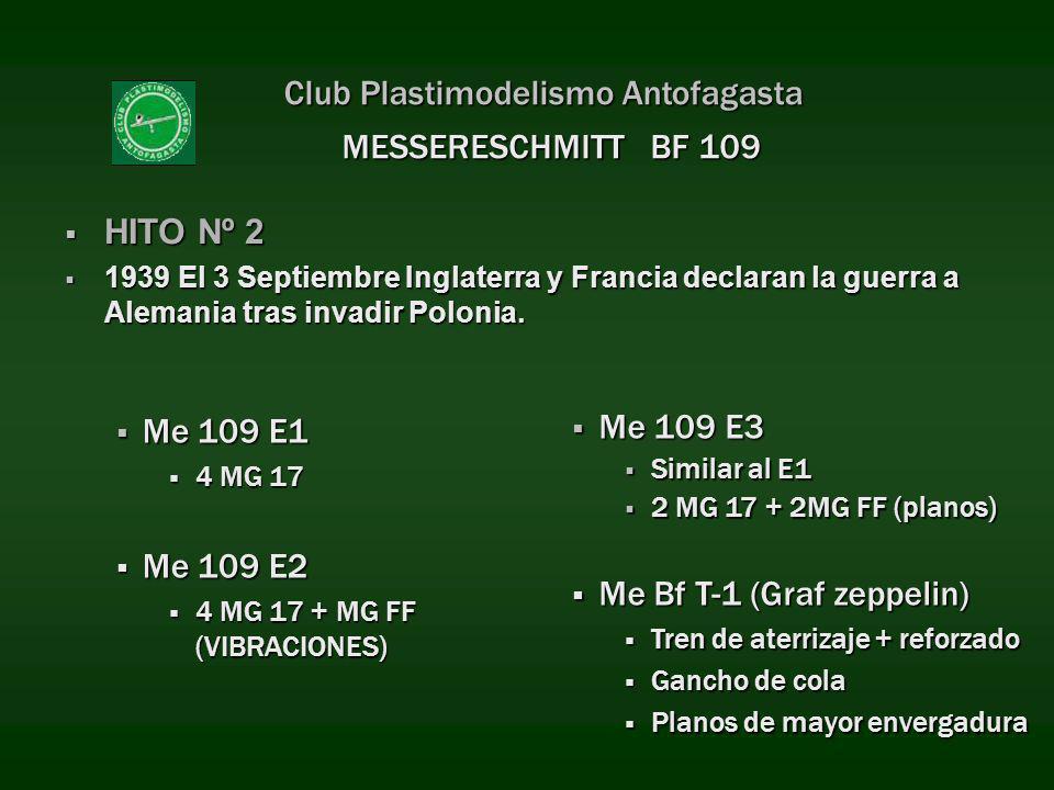 Club Plastimodelismo Antofagasta Me 109 E1 Me 109 E1 4 MG 17 4 MG 17 Me 109 E2 Me 109 E2 4 MG 17 + MG FF (VIBRACIONES) 4 MG 17 + MG FF (VIBRACIONES) M