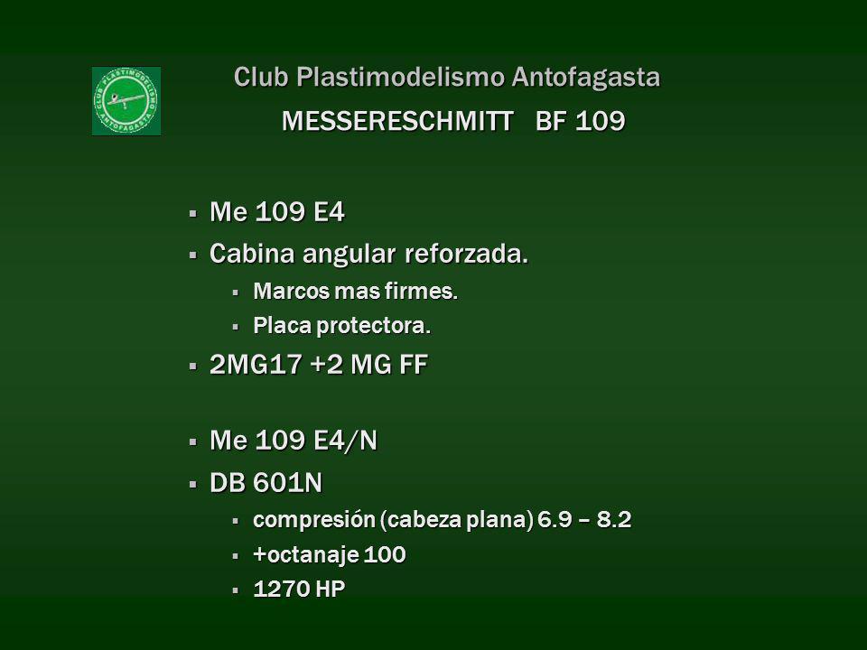 Club Plastimodelismo Antofagasta Me 109 E4 Me 109 E4 Cabina angular reforzada. Cabina angular reforzada. Marcos mas firmes. Marcos mas firmes. Placa p