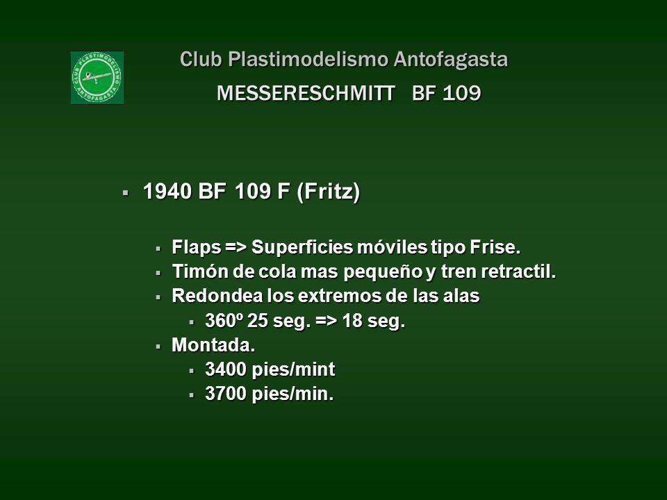 Club Plastimodelismo Antofagasta MESSERESCHMITT BF 109 1940 BF 109 F (Fritz) 1940 BF 109 F (Fritz) Flaps => Superficies móviles tipo Frise. Flaps => S