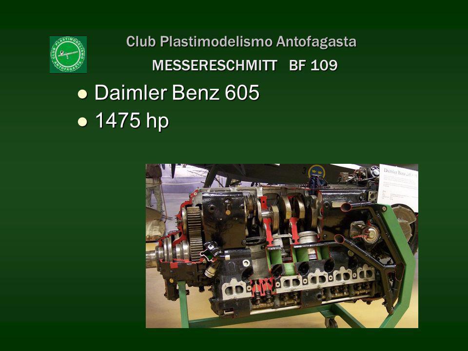 Club Plastimodelismo Antofagasta MESSERESCHMITT BF 109 Daimler Benz 605 Daimler Benz 605 1475 hp 1475 hp