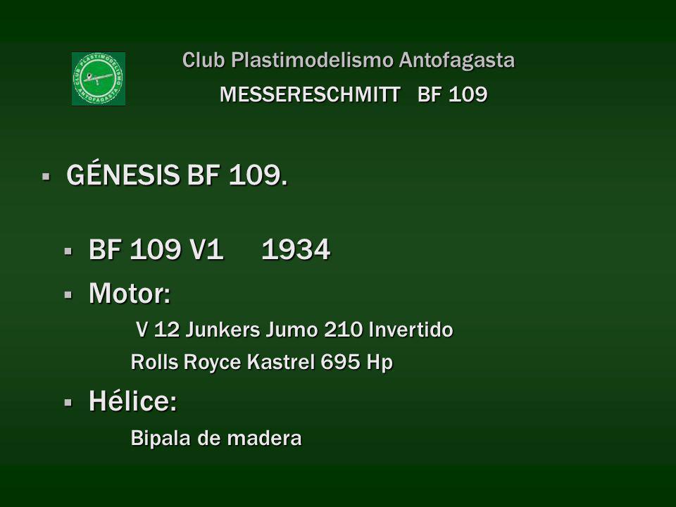 Club Plastimodelismo Antofagasta GÉNESIS BF 109. GÉNESIS BF 109. MESSERESCHMITT BF 109 BF 109 V1 1934 BF 109 V1 1934 Motor: Motor: V 12 Junkers Jumo 2